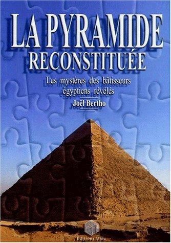 La pyramide reconstituée : Les mystères des bâtisseurs égyptiens révélés