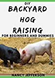 DIY Backyard Hog Raising For Beginners and Dummies