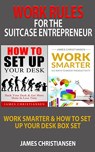 Work Rules For The Suitcase Entrepreneur: Work Smarter & How To Set Up Your Desk Box Set