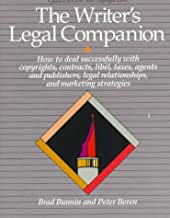 The Writer's Legal Companion How To Deal Successfully With Copyrights, Libel, Taxes, Agents, And Publisher Legal Relationships And Marketing Strategies