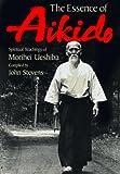 The Essence of Aikido: Spiritual Teachings of Morihei Ueshiba - John Stevens