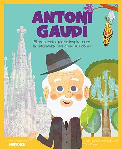 Antoni Gaudí: El arquitecto que se inspiraba en la naturaleza para crear sus obras: 15 (Mis pequeños héroes)