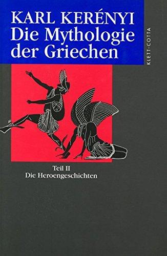 Werkausgabe: Werke in Einzelausgaben: Die Mythologie der Griechen. Teil II. Die Heroengeschichten