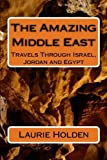 The Amazing Middle East: Travels Through Israel, Jordan and Egypt