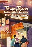 Taiwan Tourism: Interesting Taiwan Travel Experience: Taiwan Travel Guide