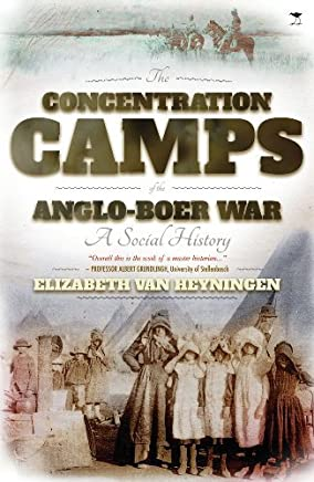 The Concentration Camps of the Anglo-Boer War: A Social History by Elizabeth van Heyningen(2013-06-01)