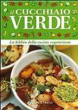 Il cucchiaio verde. La bibbia della cucina vegetariana (Copertina flessibile)
