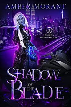 Shadow of the Blade (Dragon Guardian Wars Book 2) by [Amber Morant]