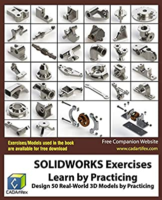 SOLIDWORKS Exercises - Learn by Practicing: Learn to Design 3D Models by Practicing with these 50 Real-World Mechanical Exercises!