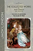 The Collected Works of Jack London, Vol. 21 (of 25): The God of His Fathers; The House of Pride (Bookland Classics)