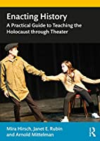 Enacting History: A Practical Guide to Teaching the Holocaust through Theater