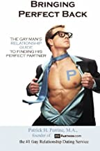 Bringing Perfect Back: The Gay Man's Relationship Guide to Finding His Perfect Partner