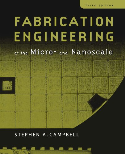 Fabrication Engineering at the Micro and Nanoscale (The...