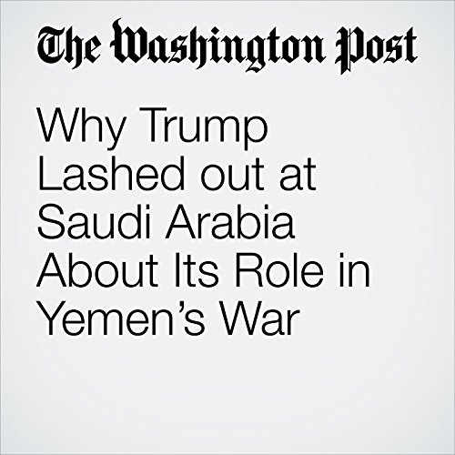 Why Trump Lashed out at Saudi Arabia About Its Role in Yemen's War copertina