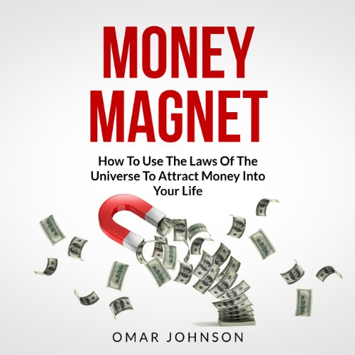 Money Magnet     How to Use the Laws of the Universe to Attract Money into Your Life              By:                                                                                                                                 Omar Johnson                               Narrated by:                                                                                                                                 Phillip Hubler                      Length: 1 hr and 6 mins     8 ratings     Overall 2.6