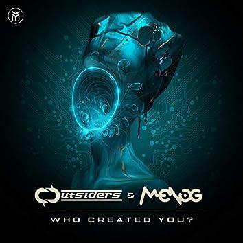 Who Created You?