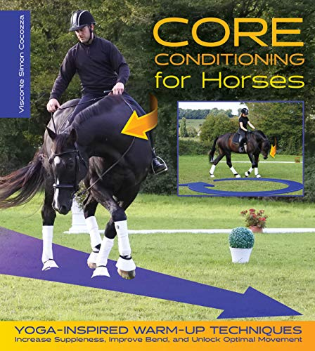 Core Conditioning for Horses: Yoga-Inspired Warm-Up Techniques: Increase Suppleness, Improve Bend, and Unlock Optimal Movement (English Edition)