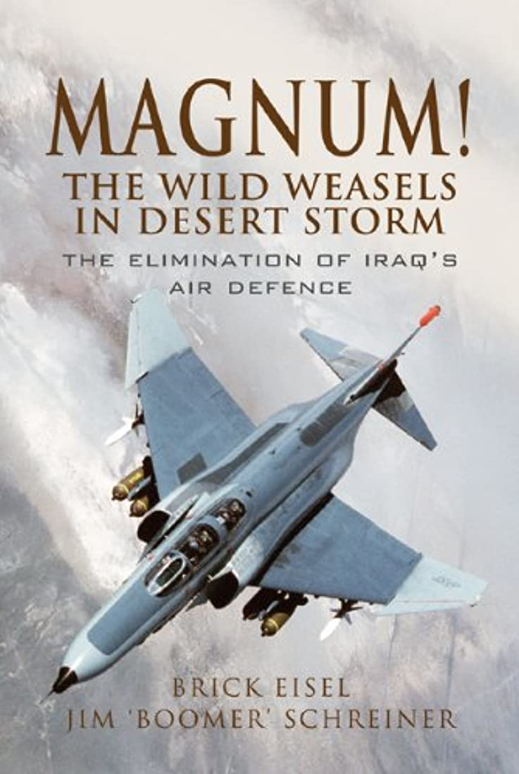 ではごきげんよう受ける研究所Magnum! The Wild Weasels in Desert Storm: The Elimination of Iraq's Air Defence (English Edition)