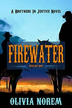 Firewater: A Brothers In Justice Novel Volume One by [Olivia Norem]