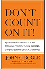 """Don't Count on It!: Reflections on Investment Illusions, Capitalism, """"Mutual"""" Funds, Indexing, Entrepreneurship, Idealism, and Heroes Kindle Edition"""