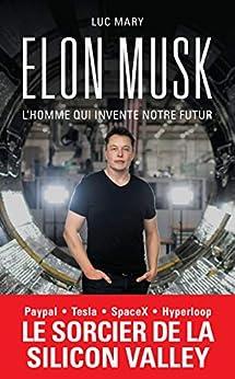 Elon Musk, l'homme qui invente notre futur par [Luc Mary]