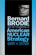 Bernard Brodie and the Foundations of American Nuclear Strategy (Modern War Studies (Hardcover))