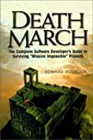 """Death March: The Complete Software Developer's Guide to Surviving """"Mission Impossible"""" Projects (Yourdon Computing Series)"""