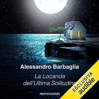 La locanda dell'ultima solitudine                   Di:                                                                                                                                 Alessandro Barbaglia                               Letto da:                                                                                                                                 Alessandro Barbaglia                      Durata:  4 ore e 3 min     60 recensioni     Totali 4,0