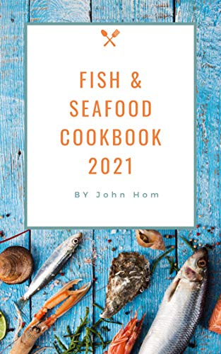 Fish & Seafood Cookbook 2021: Easy, Quick & Tasty Seafood Recipes for Fish, Mussels, Tilapia, and Much