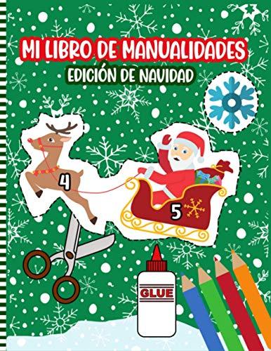 Mi Libro De Manualidades Edición De Navidad: Un Divertido Libro De Actividades De Navidad   Libro De Manualidades Para Niños Pequeños, Niñas Y Niños   ... Y Color Y Pasado - Habilidades De Tijera