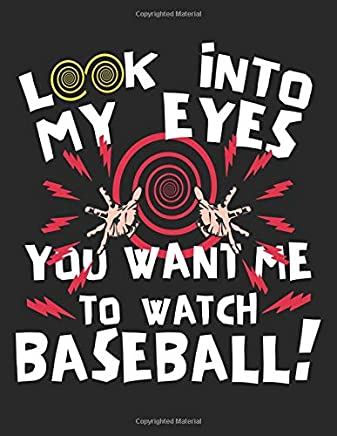 Look Into My Eyes You Want Me to Watch Baseball!: Baseball Lined Composition Notebook