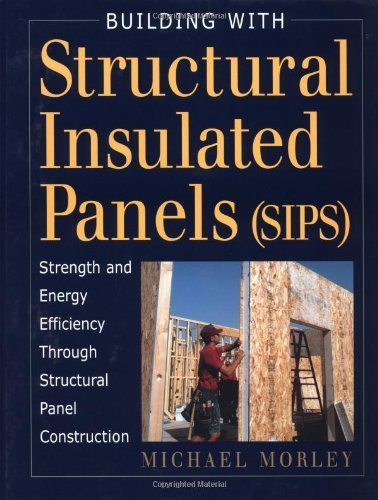 Building with Structural Insulated Panels (SIPS): Strength and Energy Efficiency Through Structural Panel Construction (For Pros By Pros) by Morley, Michael (2001) Hardcover