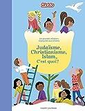 Judaïsme, Christianisme, Islam, c'est quoi ?: Les grandes religions expliquées aux enfants.