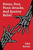 STRESS, FEAR, PANIC ATTACKS, AND ANXIETY RELIEF: How to deal with anxiety, stress, fear, panic attacks for adults, teens, and kids. Tools and therapy based on true stories. Self help journal