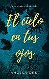 El cielo en tus ojos: una novela romántica