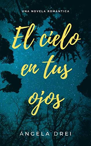 El cielo en tus ojos: una novela romántica eBook: Drei, Ángela ...