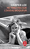 Ne tirez pas sur l'oiseau moqueur (Le Livre de Poche) by Harper Lee(2006-08-23) - Livre De Poche - 01/01/2006