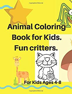 Animal Coloring book for Kids. Fun critters. For Kids Ages 4-8: Fun for coloring features 31 cool Animals to Color & Draw. Great for Boys & Girls. Entertaining coloring book for children.