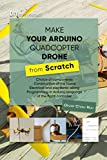 Make your Arduino Quadcopter Drone from Scratch: Choice of components, Construction of the frame, Electrical and electronic wiring, Programming in Arduino language of the flight controller