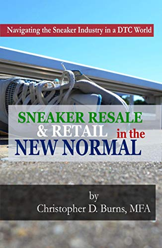 Sneaker Resale & Retail in the New Normal: Navigating the Sneaker Industry in a DTC World (English Edition)