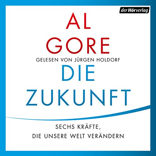 Die Zukunft     Sechs Kräfte, die unsere Welt verändern              By:                                                                                                                                 Al Gore                               Narrated by:                                                                                                                                 Jürgen Holdorf                      Length: 20 hrs and 5 mins     Not rated yet     Overall 0.0