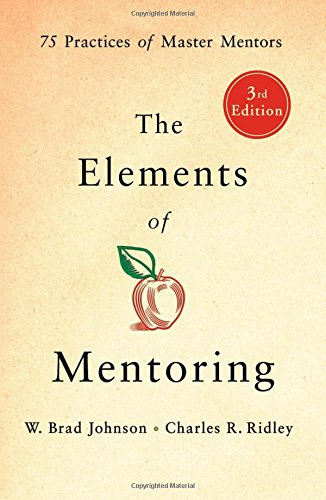 The Elements of Mentoring: 75 Practices of Master Mentors, 3rd Edition