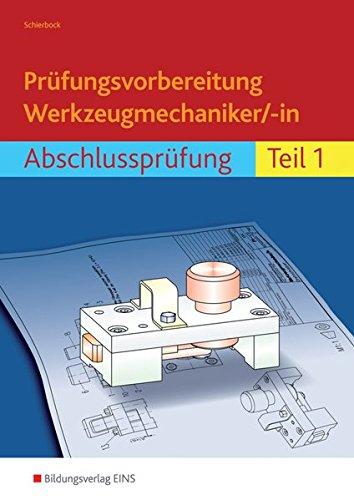 Prüfungsvorbereitung Werkzeugmechaniker/-in: Abschlussprüfung Teil 1: Werkzeugmechaniker Abschlussprüfung / Abschlussprüfung Teil 1