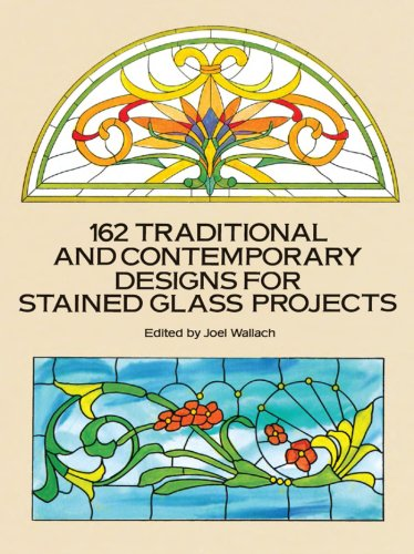 162 Traditional and Contemporary Designs for Stained Glass Projects (Dover Stained Glass...