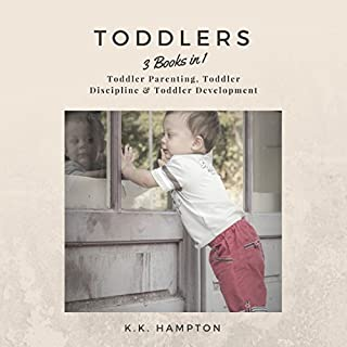 Toddlers, 3 Books in 1     Toddler Discipline, Toddler Parenting & Toddler Development              By:                                                                                                                                 K.K. Hampton                               Narrated by:                                                                                                                                 Michael Hatak                      Length: 3 hrs and 16 mins     30 ratings     Overall 4.9