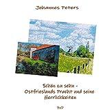 Schön zu sehn -: Ostfrieslands Pracht und seine Herrlichkeiten