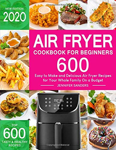 Price comparison product image Air Fryer Cookbook for Beginners: Top 600 Easy to Make and Delicious Air Fryer Recipes for Your Whole Family On a Budget