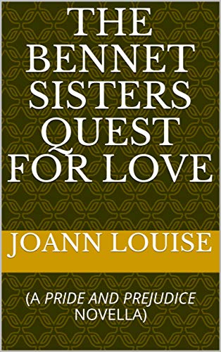 THE BENNET SISTERS QUEST FOR LOVE : (A PRIDE AND PREJUDICE NOVELLA) by [JOANN  LOUISE]