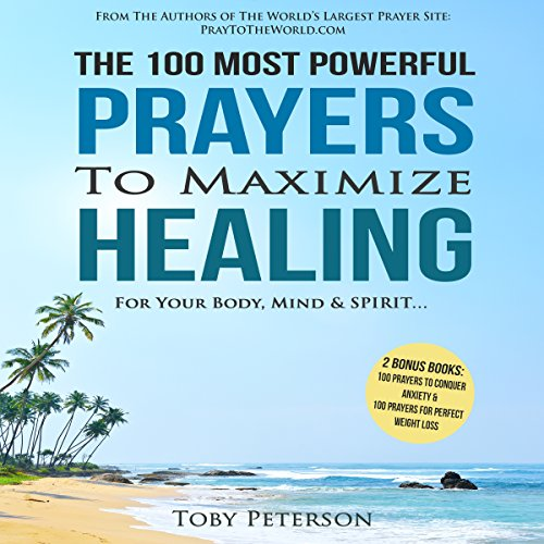 The 100 Most Powerful Prayers to Maximize Healing for Your Body, Mind & Spirit cover art