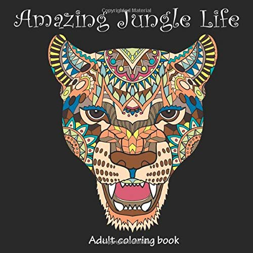 Amazing Jungle Life: Adult Coloring Book (Stress Relieving)